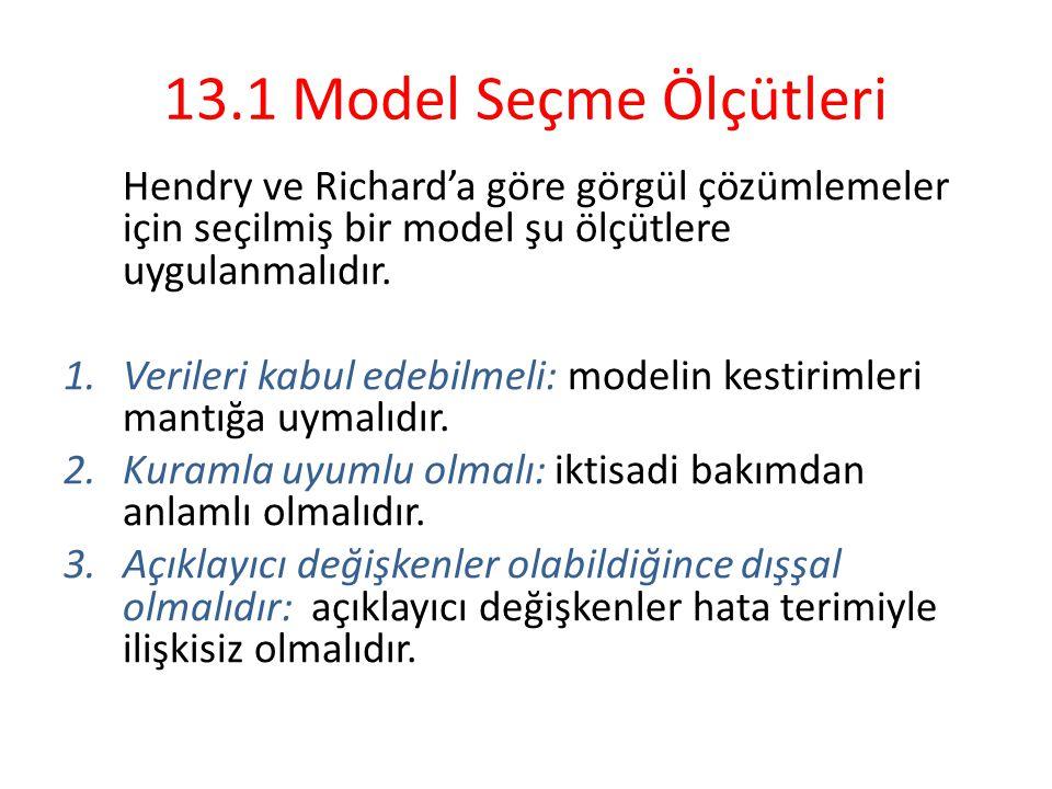 13.1 Model Seçme Ölçütleri Hendry ve Richard'a göre görgül çözümlemeler için seçilmiş bir model şu ölçütlere uygulanmalıdır. 1.Verileri kabul edebilme