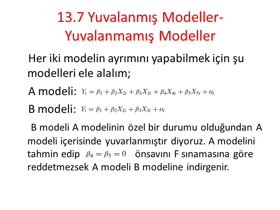 13.7 Yuvalanmış Modeller- Yuvalanmamış Modeller Her iki modelin ayrımını yapabilmek için şu modelleri ele alalım; A modeli: B modeli: B modeli A model