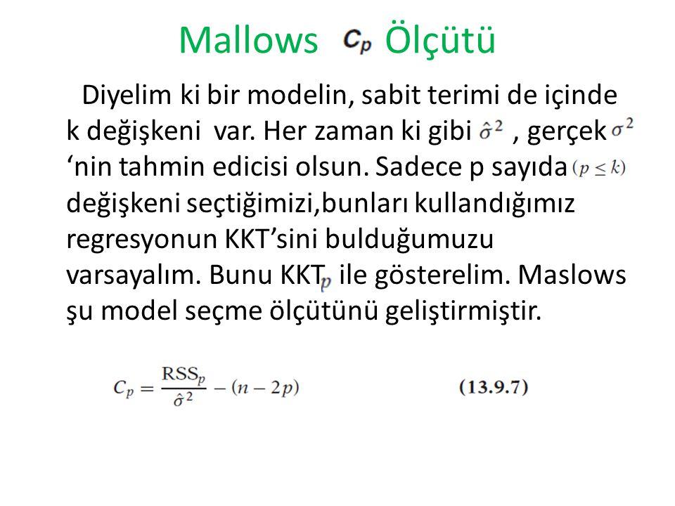 Mallows Ölçütü Diyelim ki bir modelin, sabit terimi de içinde k değişkeni var. Her zaman ki gibi, gerçek 'nin tahmin edicisi olsun. Sadece p sayıda de