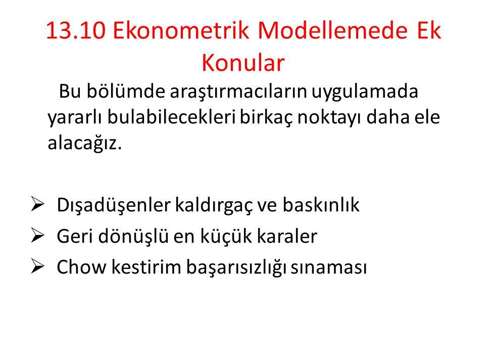 13.10 Ekonometrik Modellemede Ek Konular Bu bölümde araştırmacıların uygulamada yararlı bulabilecekleri birkaç noktayı daha ele alacağız.  Dışadüşenl