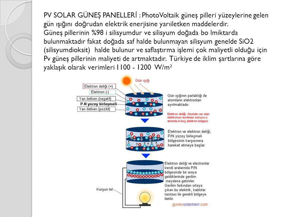 PV SOLAR GÜNEŞ PANELLER İ : PhotoVoltaik güneş pilleri yüzeylerine gelen gün ışı ğ ını do ğ rudan elektrik enerjisine yarıiletken maddelerdir. Güneş p