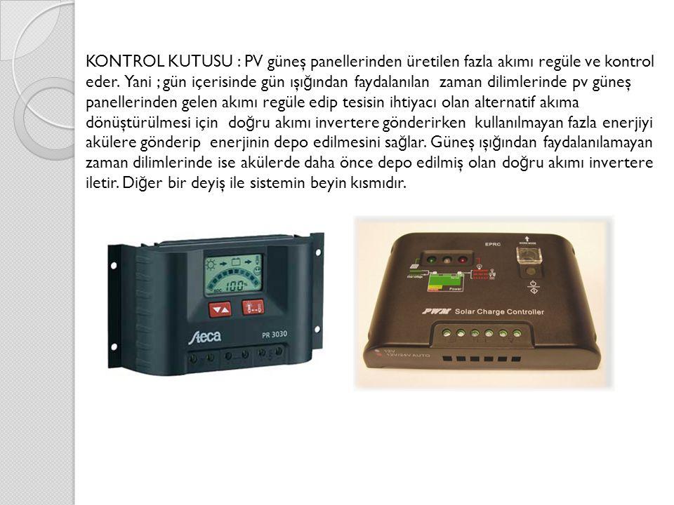KONTROL KUTUSU : PV güneş panellerinden üretilen fazla akımı regüle ve kontrol eder. Yani ; gün içerisinde gün ışı ğ ından faydalanılan zaman dilimler