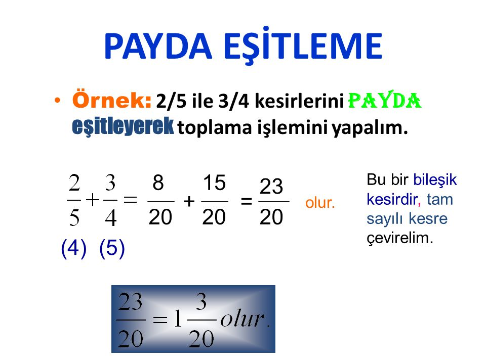 PAYDASI EŞİT OLMAYAN BASİT KESİRLERDE TOPLAMA • Örnek: 5 + 4 = ? işlemini yapalım Yukarıdaki i ş lemi yapabilmek için PAYDA e ş itlemek zorundayız. Pa
