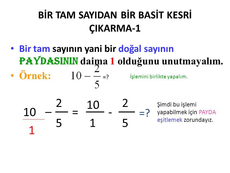 KESİRLERDE ÇIKARMA İŞLEMİ •B•Bir basit kesirden bir basit kesri çıkarma: A- Paydası eşit basit kesirlerde çıkarma işleminin yapılışı: Paydan,pay ç ı k