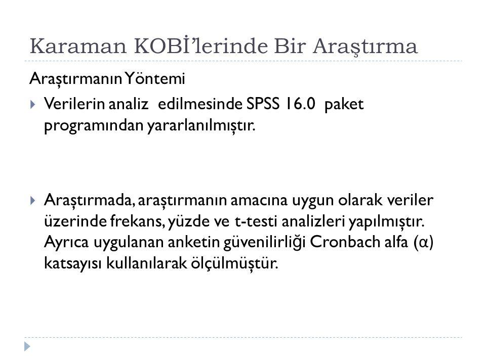 Karaman KOBİ'lerinde Bir Araştırma Araştırmanın Yöntemi  Verilerin analiz edilmesinde SPSS 16.0 paket programından yararlanılmıştır.  Araştırmada, a
