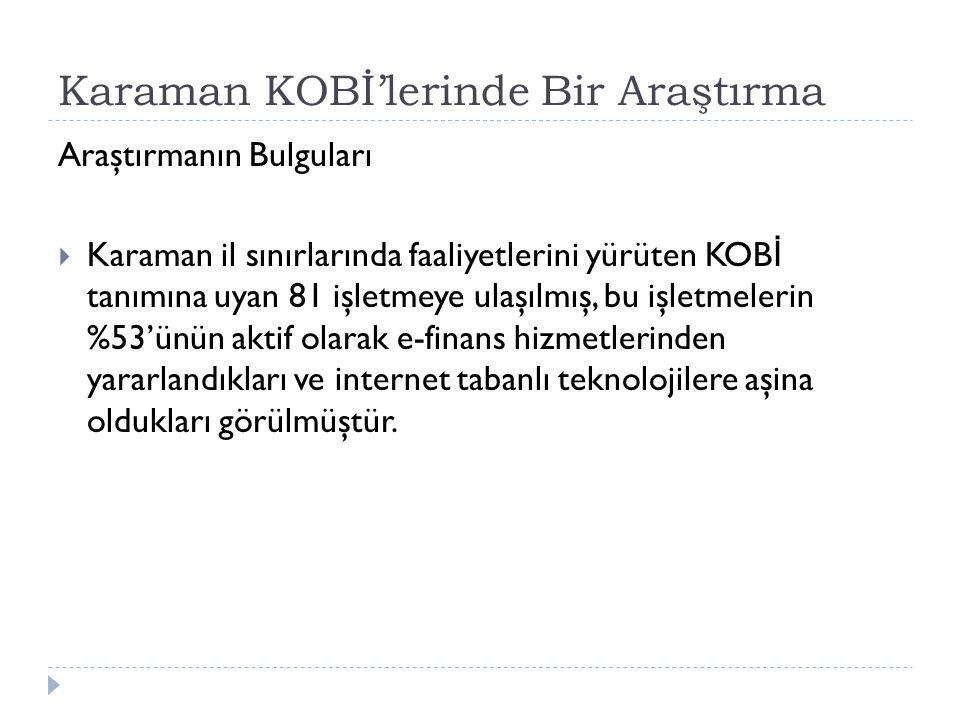 Karaman KOBİ'lerinde Bir Araştırma Araştırmanın Bulguları  Karaman il sınırlarında faaliyetlerini yürüten KOB İ tanımına uyan 81 işletmeye ulaşılmış,
