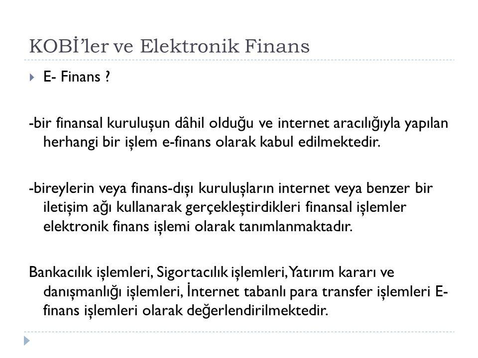 KOBİ'ler ve Elektronik Bankacılık  Türk Bankacılık Sektöründe faaliyet gösteren ve Türkiye Bankalar Birli ğ ine üye olan kırk dört kuruluştan yirmi dördünün internet tabanlı hizmet altyapısına sahip oldu ğ u dolayısı ile elektronik finans hizmeti sundu ğ u görülmektedir.