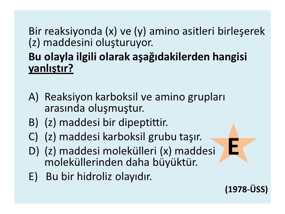 Bir reaksiyonda (x) ve (y) amino asitleri birleşerek (z) maddesini oluşturuyor. Bu olayla ilgili olarak aşağıdakilerden hangisi yanlıştır? A)Reaksiyon