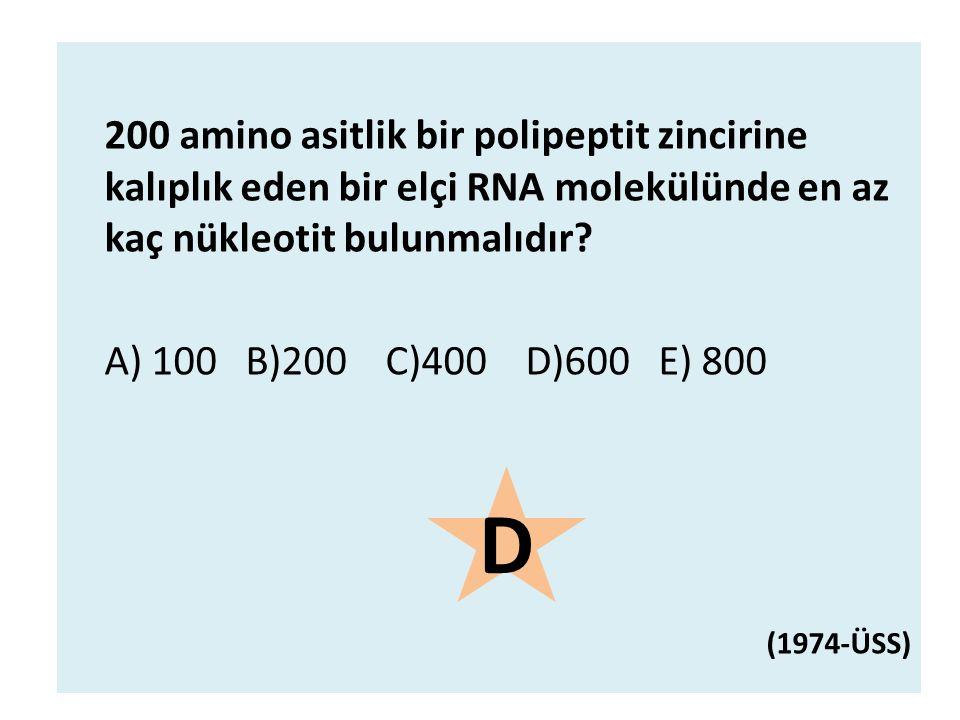 200 amino asitlik bir polipeptit zincirine kalıplık eden bir elçi RNA molekülünde en az kaç nükleotit bulunmalıdır? A) 100 B)200 C)400 D)600 E) 800 (1