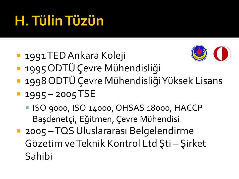  1991 TED Ankara Koleji  1995 ODTÜ Çevre Mühendisliği  1998 ODTÜ Çevre Mühendisliği Yüksek Lisans  1995 – 2005 TSE  ISO 9000, ISO 14000, OHSAS 18