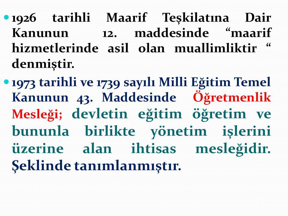 """ 1926 tarihli Maarif Teşkilatına Dair Kanunun 12. maddesinde """"maarif hizmetlerinde asil olan muallimliktir """" denmiştir.  1973 tarihli ve 1739 sayılı"""