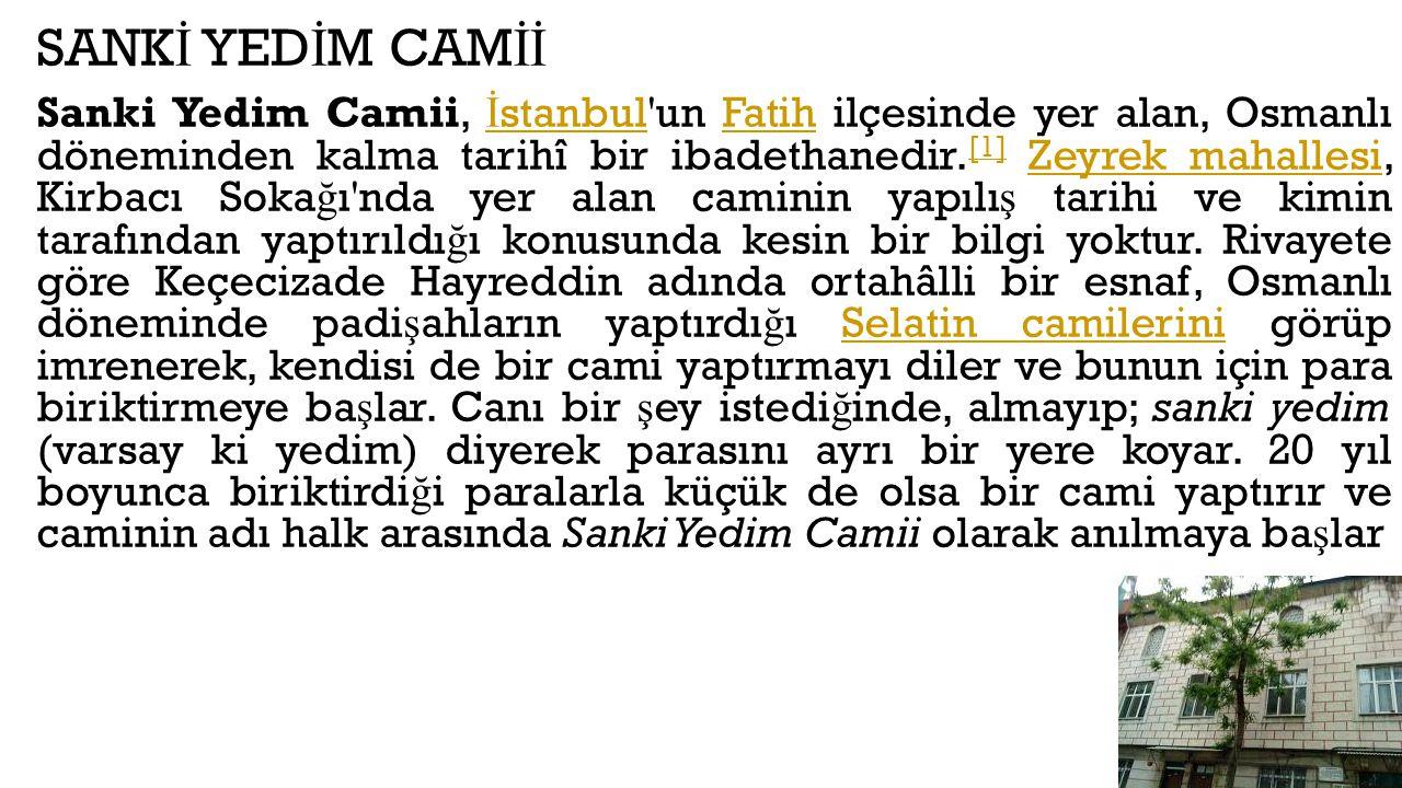 SANK İ YED İ M CAM İİ Sanki Yedim Camii, İ stanbul un Fatih ilçesinde yer alan, Osmanlı döneminden kalma tarihî bir ibadethanedir.
