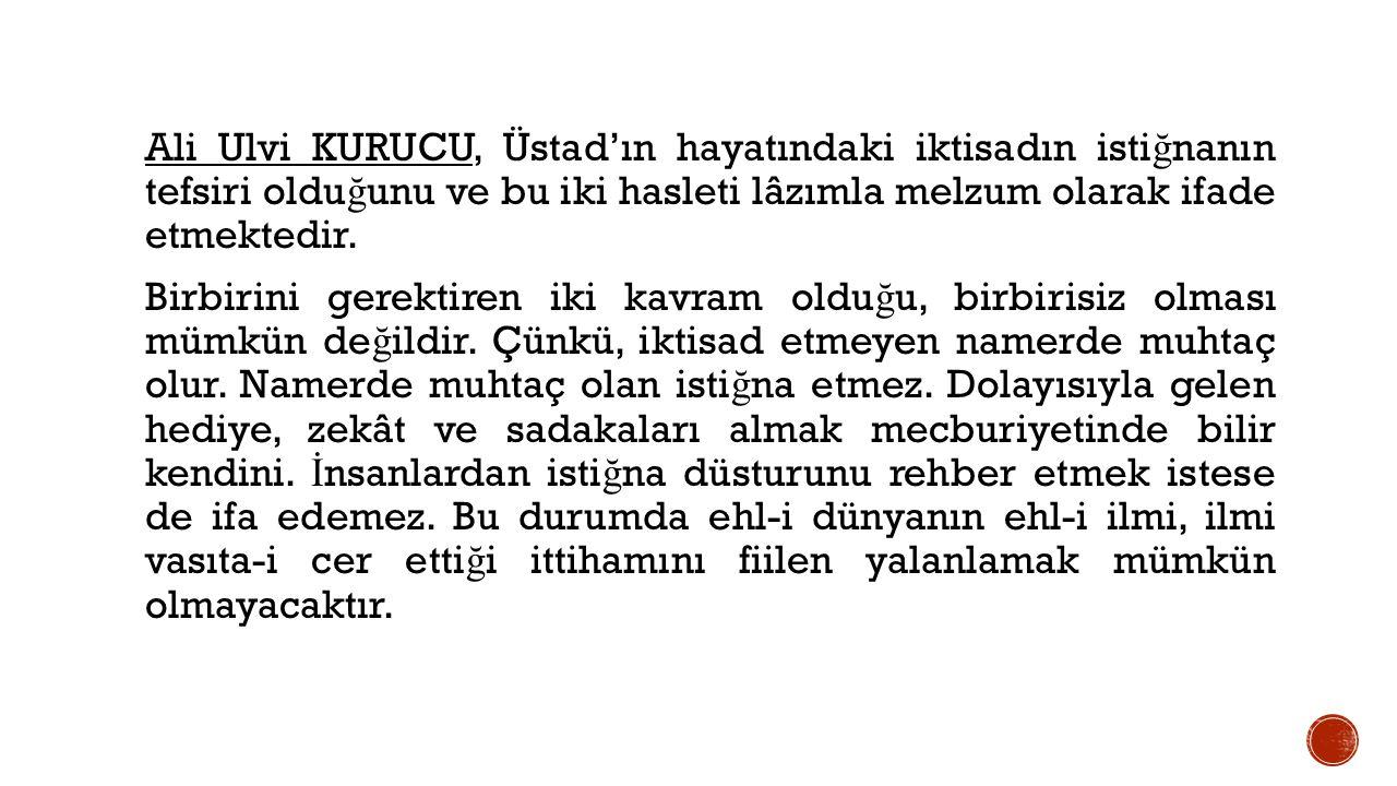 Ali Ulvi KURUCU, Üstad'ın hayatındaki iktisadın isti ğ nanın tefsiri oldu ğ unu ve bu iki hasleti lâzımla melzum olarak ifade etmektedir.