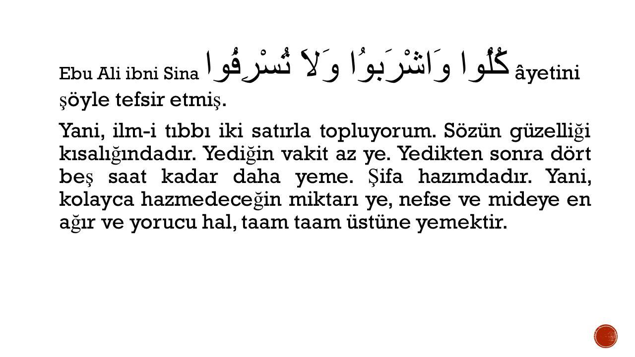 Ebu Ali ibni Sina كُلُوا وَاشْرَبوُا وَلاَ تُسْرِفُوا âyetini ş öyle tefsir etmi ş.