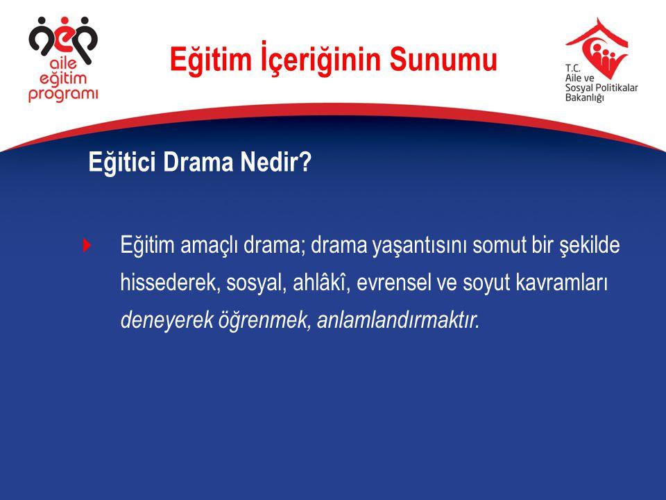  Eğitim amaçlı drama; drama yaşantısını somut bir şekilde hissederek, sosyal, ahlâkî, evrensel ve soyut kavramları deneyerek öğrenmek, anlamlandırmak