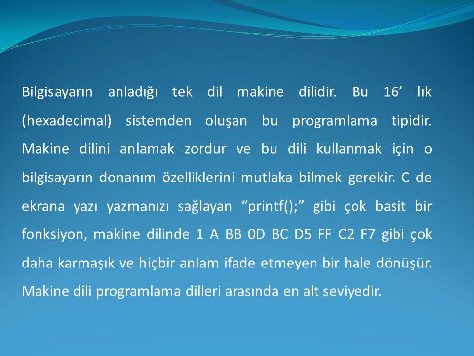 Bilgisayarın anladığı tek dil makine dilidir. Bu 16' lık (hexadecimal) sistemden oluşan bu programlama tipidir. Makine dilini anlamak zordur ve bu dil