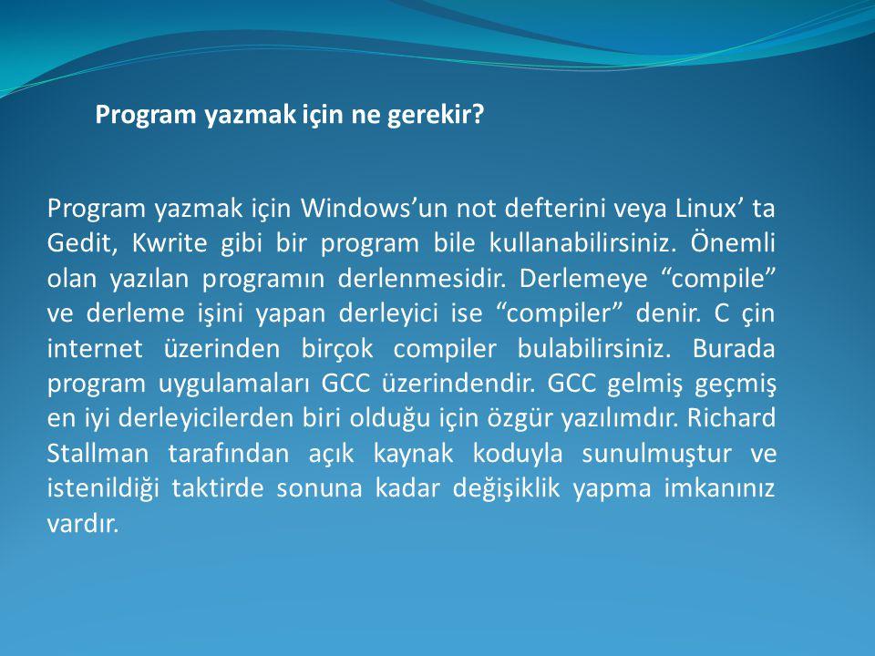 Program yazmak için ne gerekir? Program yazmak için Windows'un not defterini veya Linux' ta Gedit, Kwrite gibi bir program bile kullanabilirsiniz. Öne