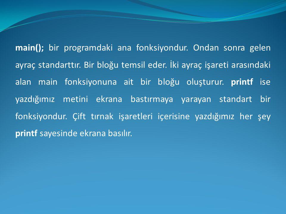 main(); bir programdaki ana fonksiyondur. Ondan sonra gelen ayraç standarttır. Bir bloğu temsil eder. İki ayraç işareti arasındaki alan main fonksiyon