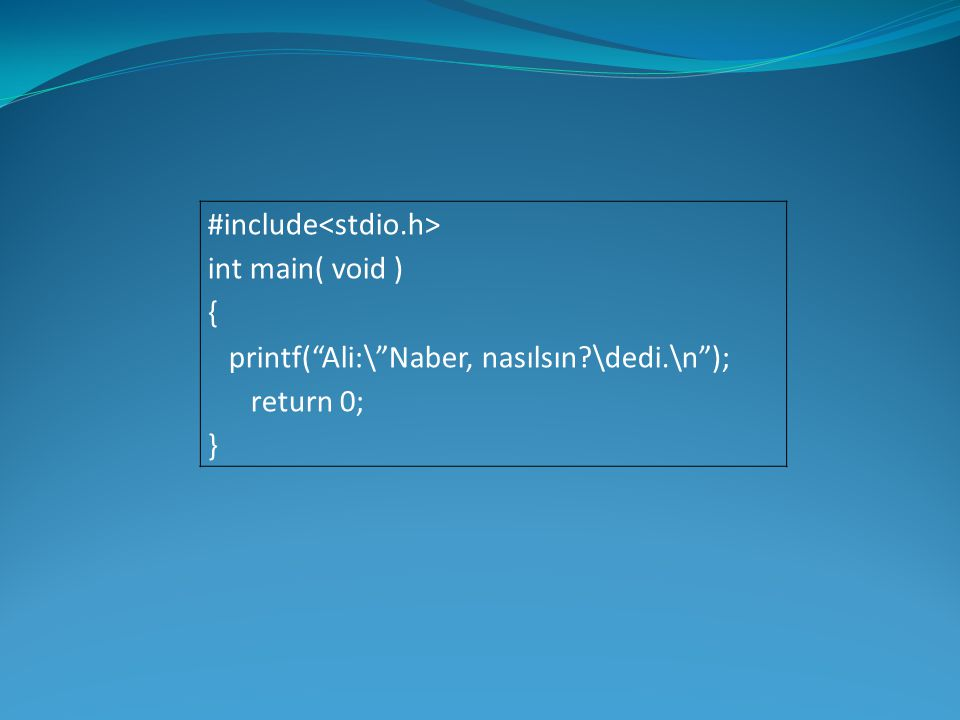 """#include int main( void ) { printf(""""Ali:\""""Naber, nasılsın?\dedi.\n""""); return 0; }"""