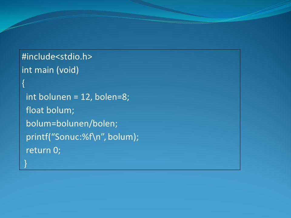 "#include int main (void) { int bolunen = 12, bolen=8; float bolum; bolum=bolunen/bolen; printf(""Sonuc:%f\n"", bolum); return 0; }"