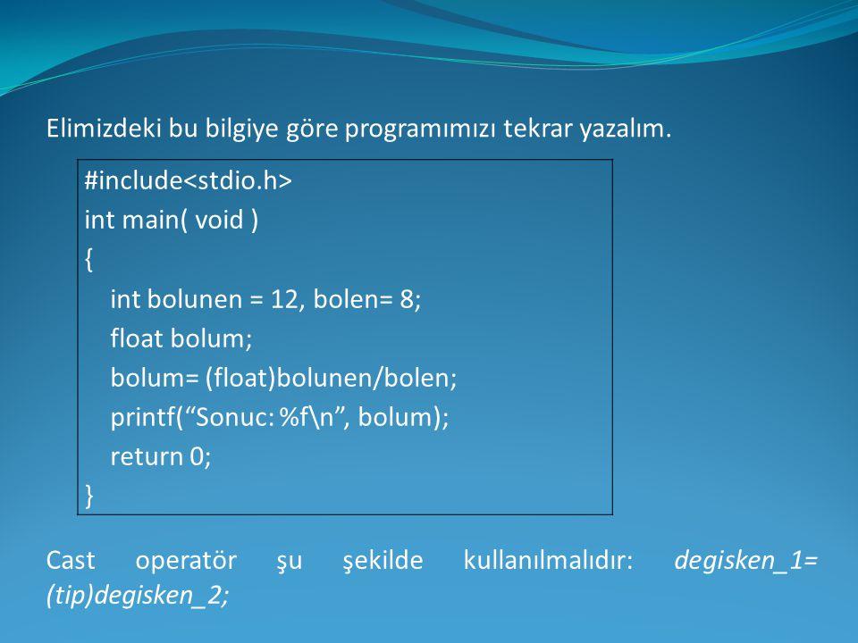 Elimizdeki bu bilgiye göre programımızı tekrar yazalım. #include int main( void ) { int bolunen = 12, bolen= 8; float bolum; bolum= (float)bolunen/bol