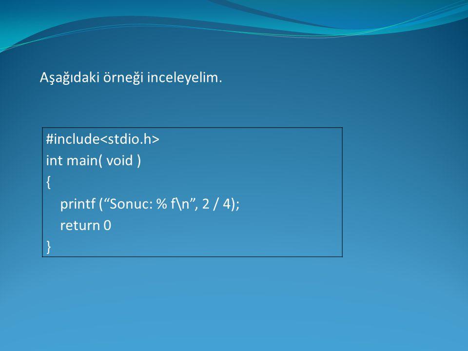 """Aşağıdaki örneği inceleyelim. #include int main( void ) { printf (""""Sonuc: % f\n"""", 2 / 4); return 0 }"""