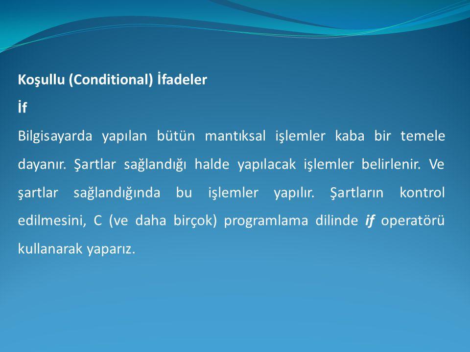 Koşullu (Conditional) İfadeler İf Bilgisayarda yapılan bütün mantıksal işlemler kaba bir temele dayanır. Şartlar sağlandığı halde yapılacak işlemler b