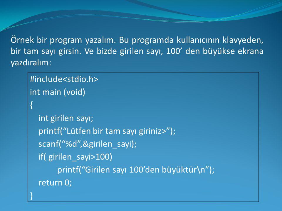 Örnek bir program yazalım. Bu programda kullanıcının klavyeden, bir tam sayı girsin. Ve bizde girilen sayı, 100' den büyükse ekrana yazdıralım: #inclu