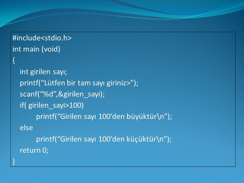 """#include int main (void) { int girilen sayı; printf(""""Lütfen bir tam sayı giriniz>""""); scanf(""""%d"""",&girilen_sayi); if( girilen_sayi>100) printf(""""Girilen"""