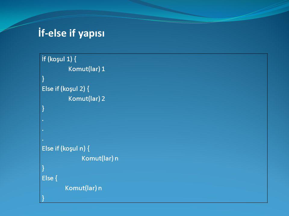 İf-else if yapısı İf (koşul 1) { Komut(lar) 1 } Else if (koşul 2) { Komut(lar) 2 }. Else if (koşul n) { Komut(lar) n } Else { Komut(lar) n }