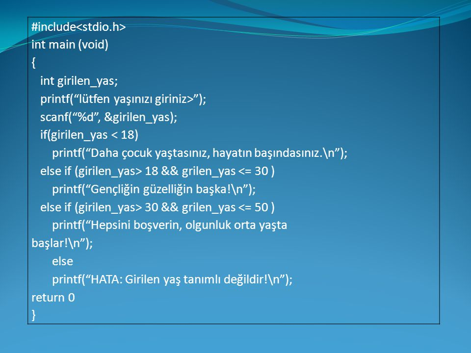 """#include int main (void) { int girilen_yas; printf(""""lütfen yaşınızı giriniz>""""); scanf(""""%d"""", &girilen_yas); if(girilen_yas < 18) printf(""""Daha çocuk yaş"""
