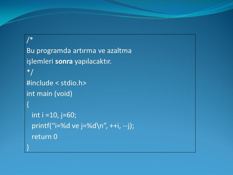 """/* Bu programda artırma ve azaltma işlemleri sonra yapılacaktır. */ #include int main (void) { int i =10, j=60; printf(""""i=%d ve j=%d\n"""", ++i, --j); re"""