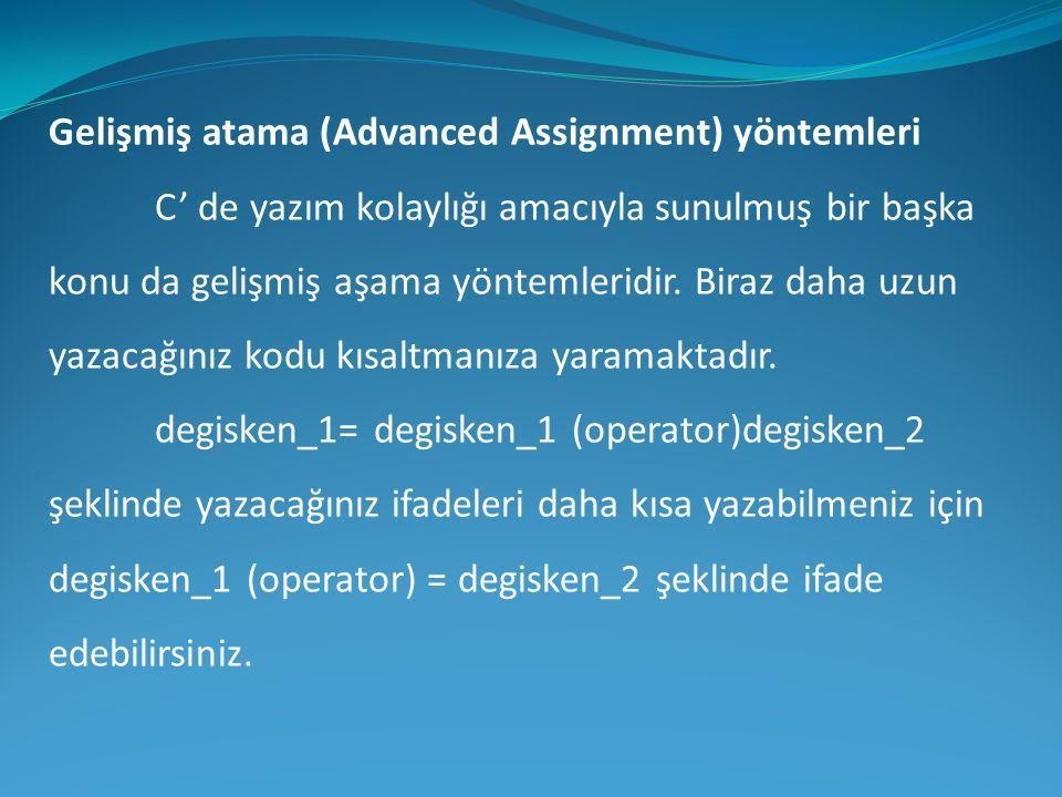 Gelişmiş atama (Advanced Assignment) yöntemleri C' de yazım kolaylığı amacıyla sunulmuş bir başka konu da gelişmiş aşama yöntemleridir. Biraz daha uzu