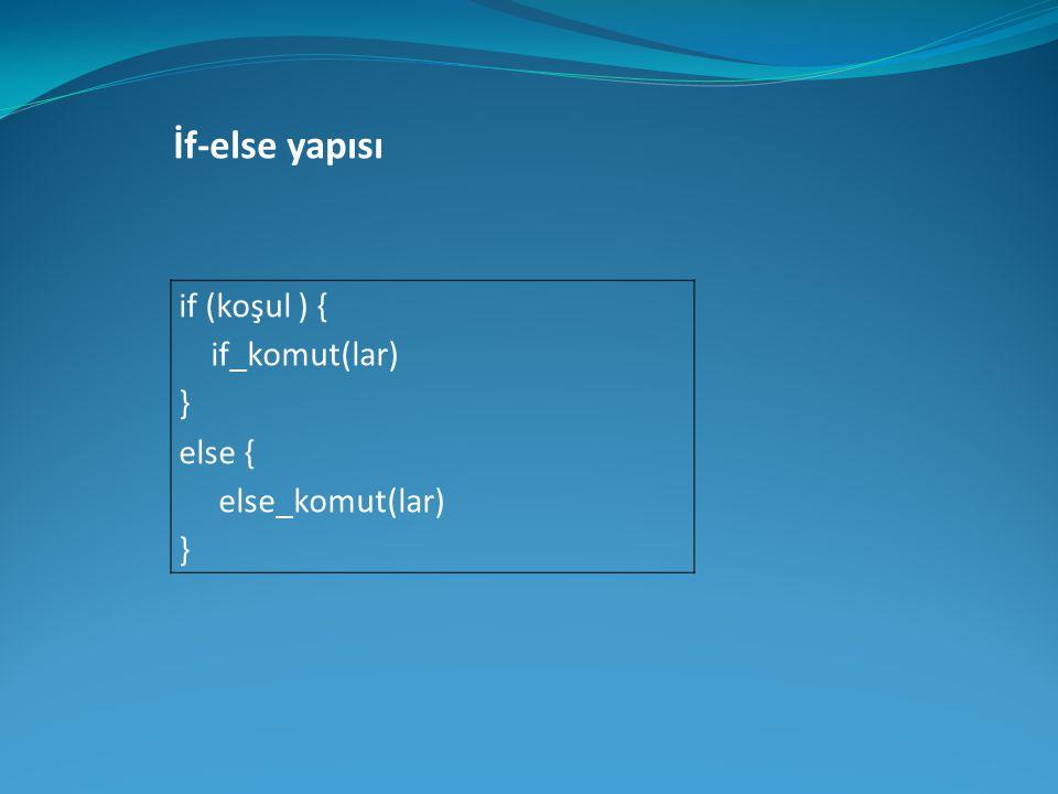 if (koşul ) { if_komut(lar) } else { else_komut(lar) } İf-else yapısı
