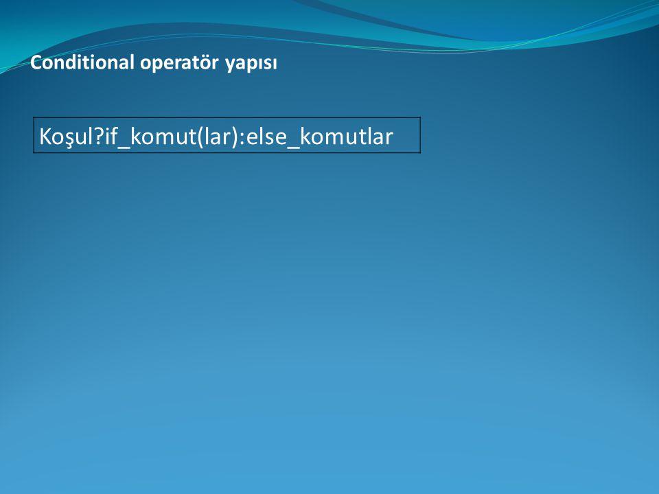 Koşul?if_komut(lar):else_komutlar Conditional operatör yapısı