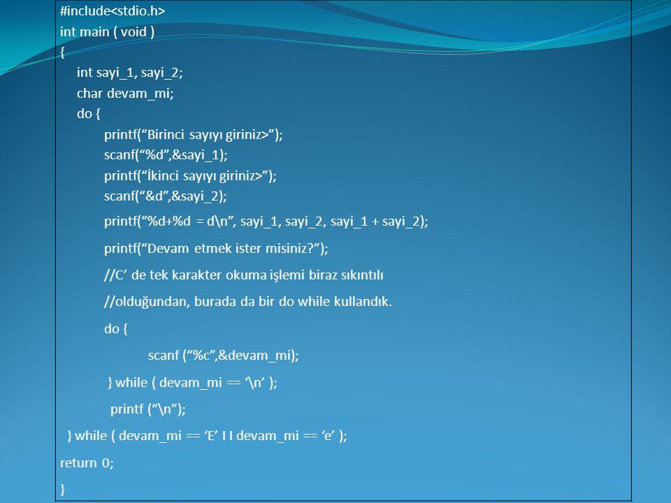 """#include int main ( void ) { int sayi_1, sayi_2; char devam_mi; do { printf(""""Birinci sayıyı giriniz>""""); scanf(""""%d"""",&sayi_1); printf(""""İkinci sayıyı gir"""