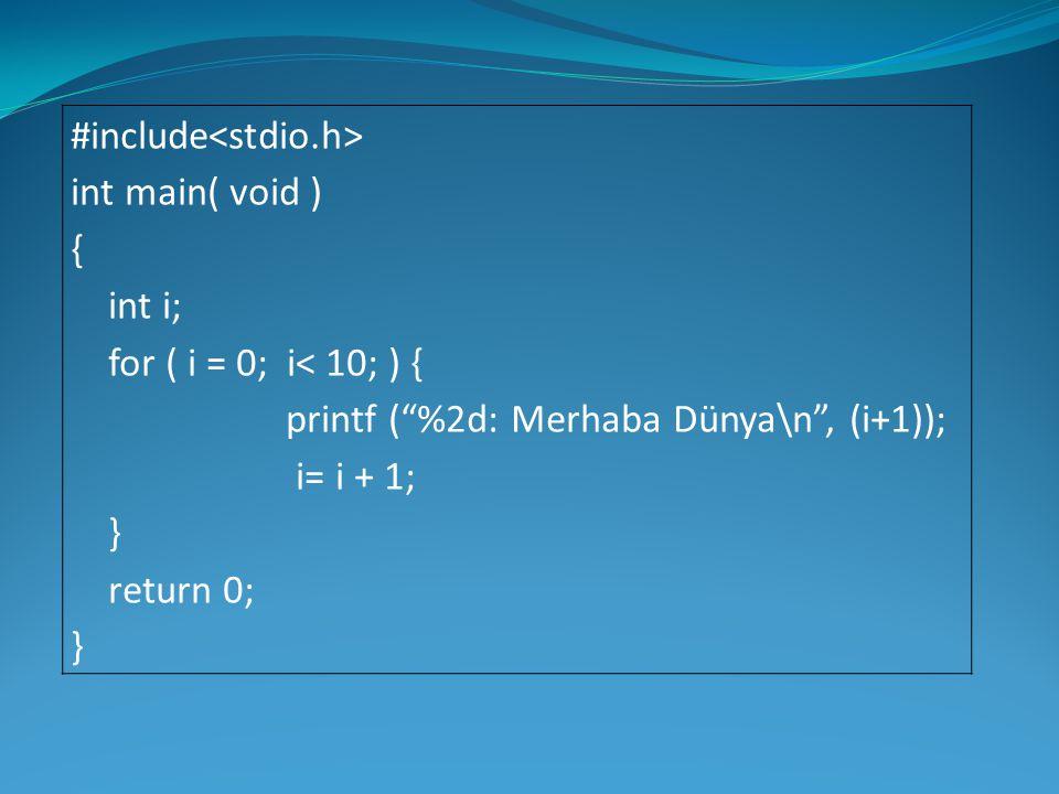 """#include int main( void ) { int i; for ( i = 0; i< 10; ) { printf (""""%2d: Merhaba Dünya\n"""", (i+1)); i= i + 1; } return 0; }"""