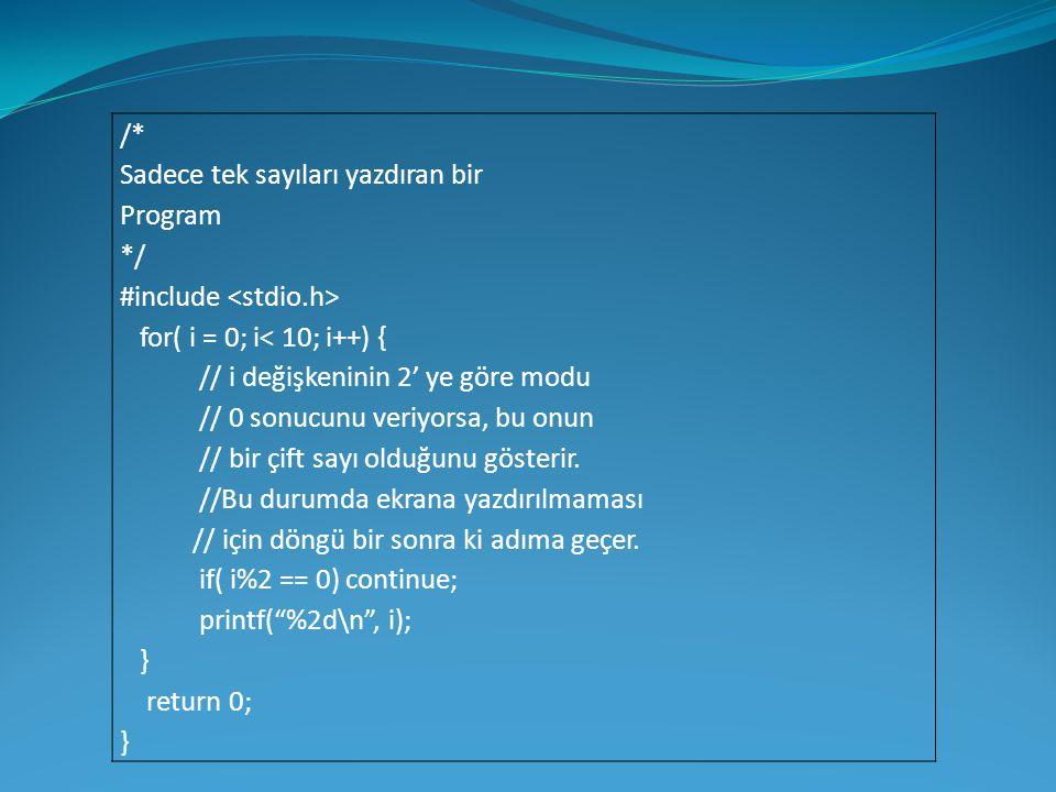 /* Sadece tek sayıları yazdıran bir Program */ #include for( i = 0; i< 10; i++) { // i değişkeninin 2' ye göre modu // 0 sonucunu veriyorsa, bu onun /