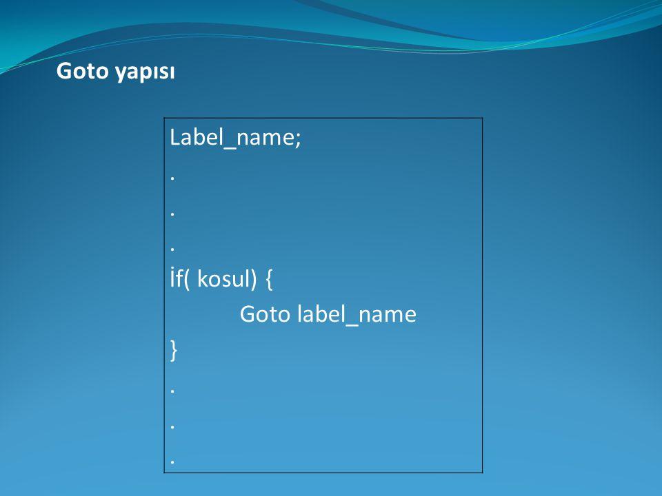 Label_name;. İf( kosul) { Goto label_name }. Goto yapısı