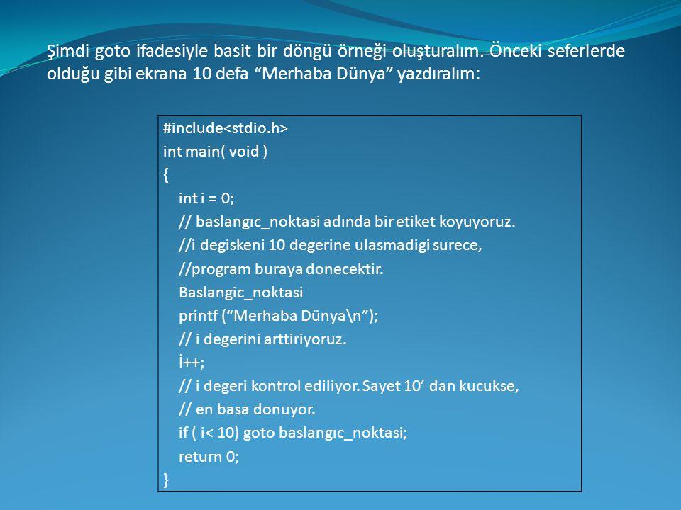 #include int main( void ) { int i = 0; // baslangıc_noktasi adında bir etiket koyuyoruz. //i degiskeni 10 degerine ulasmadigi surece, //program buraya