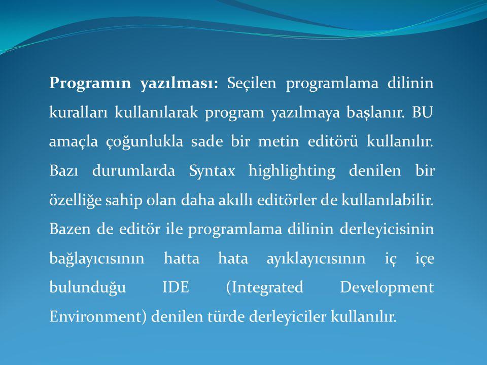 Programın yazılması: Seçilen programlama dilinin kuralları kullanılarak program yazılmaya başlanır. BU amaçla çoğunlukla sade bir metin editörü kullan