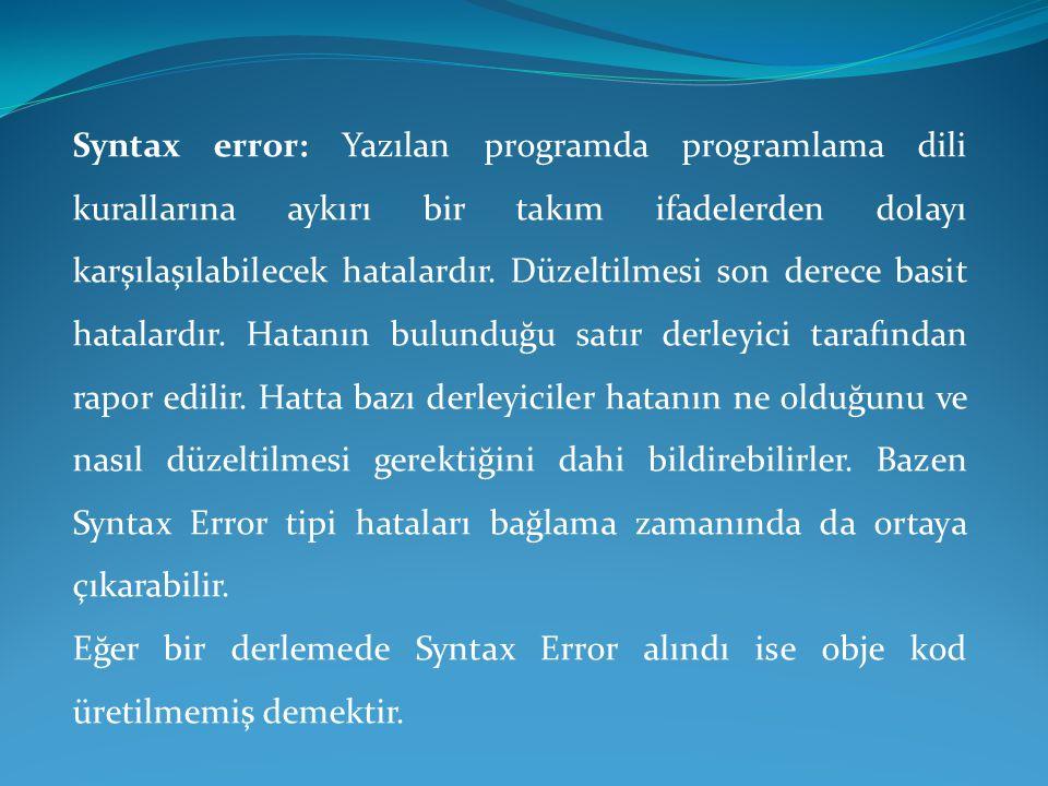 Syntax error: Yazılan programda programlama dili kurallarına aykırı bir takım ifadelerden dolayı karşılaşılabilecek hatalardır. Düzeltilmesi son derec