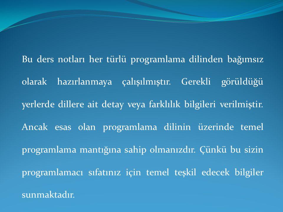 Bu ders notları her türlü programlama dilinden bağımsız olarak hazırlanmaya çalışılmıştır. Gerekli görüldüğü yerlerde dillere ait detay veya farklılık