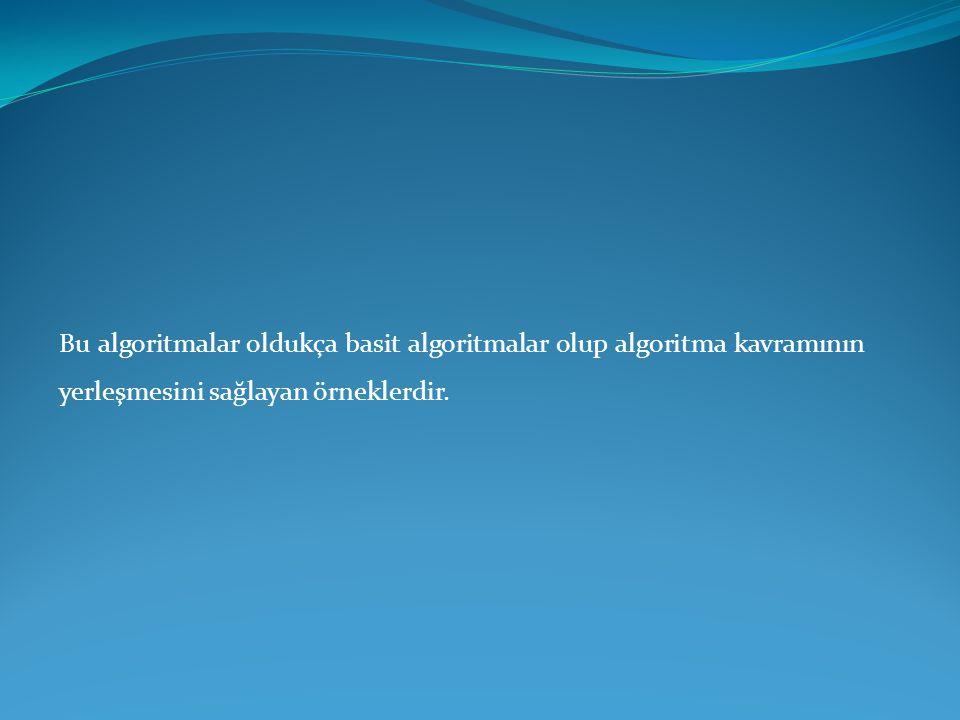 Bu algoritmalar oldukça basit algoritmalar olup algoritma kavramının yerleşmesini sağlayan örneklerdir.
