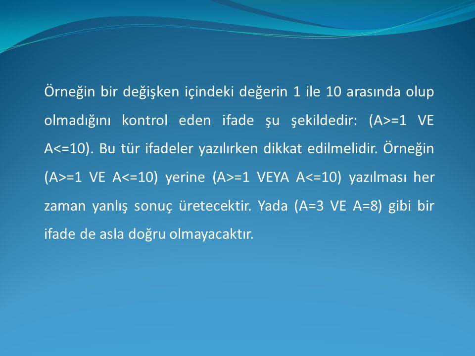 Örneğin bir değişken içindeki değerin 1 ile 10 arasında olup olmadığını kontrol eden ifade şu şekildedir: (A>=1 VE A =1 VE A =1 VEYA A<=10) yazılması