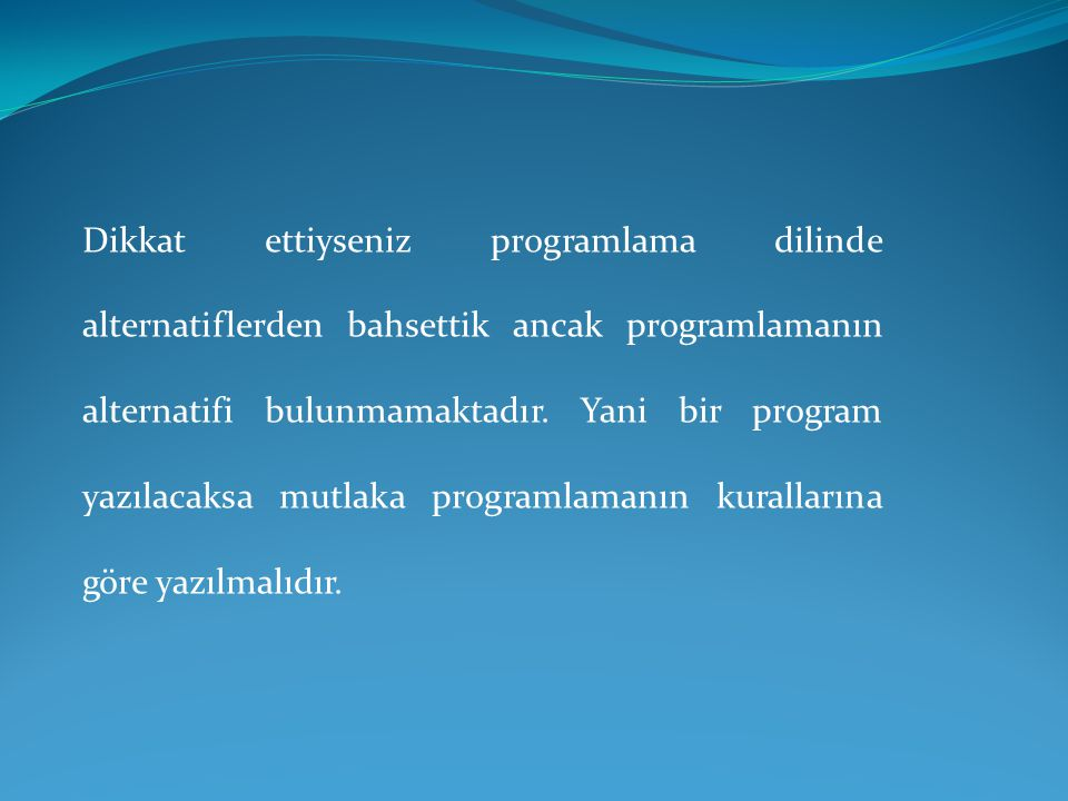 Temel olarak bu işleçler her programlama dilinde bulunur.