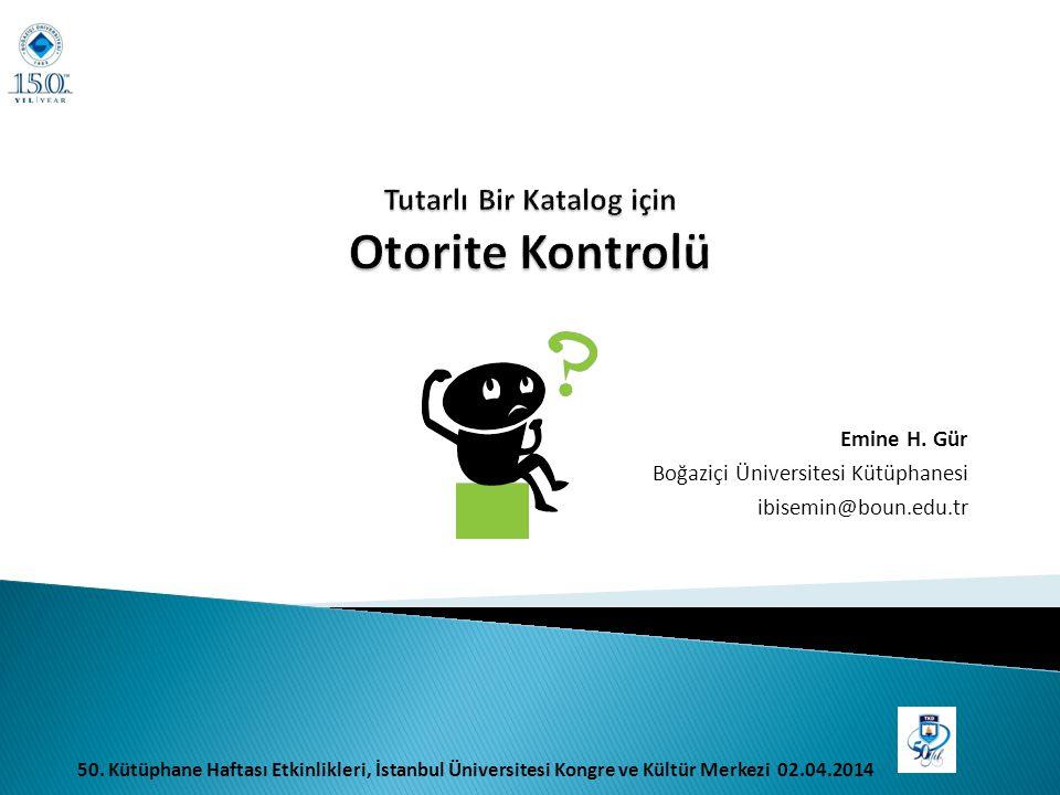Emine H. Gür Boğaziçi Üniversitesi Kütüphanesi ibisemin@boun.edu.tr 50. Kütüphane Haftası Etkinlikleri, İstanbul Üniversitesi Kongre ve Kültür Merkezi