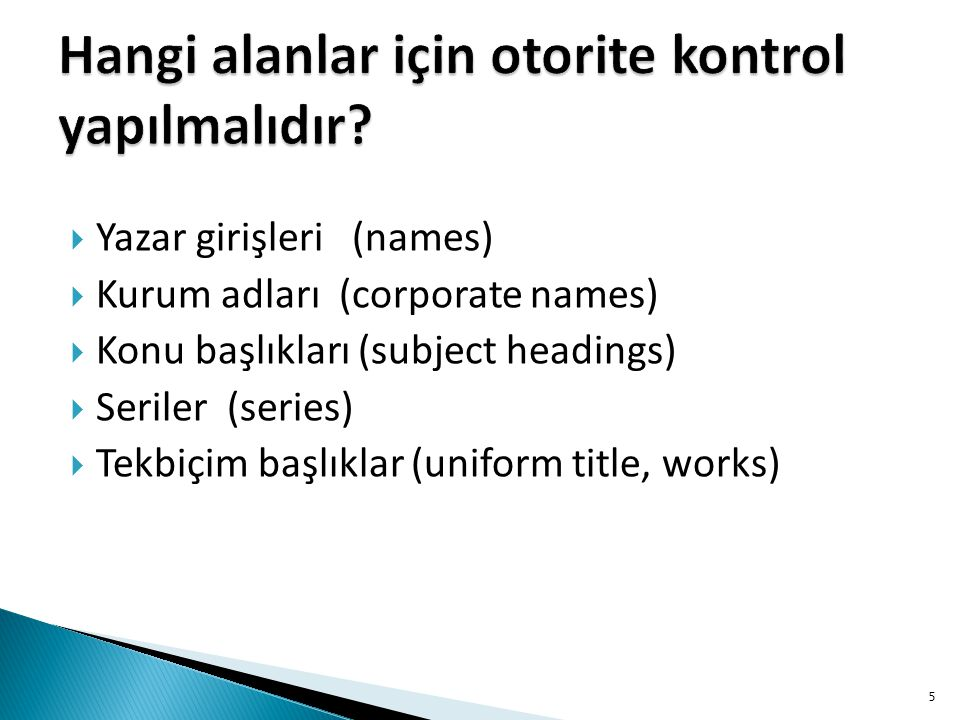  Yazar girişleri (names)  Kurum adları (corporate names)  Konu başlıkları (subject headings)  Seriler (series)  Tekbiçim başlıklar (uniform title, works) 5