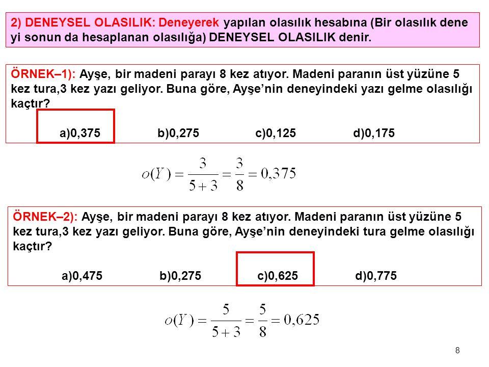 2) DENEYSEL OLASILIK: Deneyerek yapılan olasılık hesabına (Bir olasılık dene yi sonun da hesaplanan olasılığa) DENEYSEL OLASILIK denir. ÖRNEK–1): Ayşe