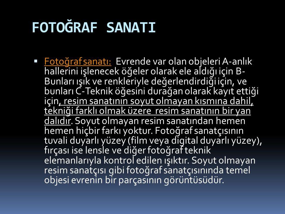 FOTOĞRAF SANATI  Fotoğraf sanatı: Evrende var olan objeleri A-anlık hallerini işlenecek öğeler olarak ele aldığı için B- Bunları ışık ve renkleriyle